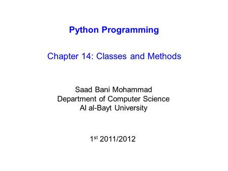 Python Programming Chapter 14: Classes and Methods Saad Bani Mohammad Department of Computer Science Al al-Bayt University 1 st 2011/2012.