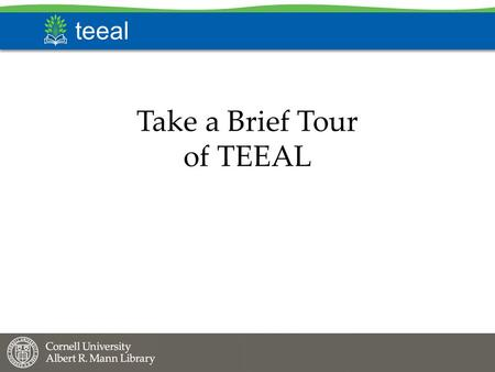 Teeal Take a Brief Tour of TEEAL. teeal This tour will show you how to… …search for articles, using both Quick search and Advanced search …mark and save.