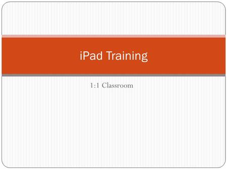 1:1 Classroom <strong>iPad</strong> Training. Topics Pedagogy and the 1:1 classroom. Presenting from your <strong>iPad</strong>: How to <strong>run</strong> your computer from an <strong>iPad</strong>. Screen Casting,