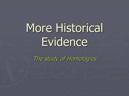 More Historical Evidence The study of Homologies.