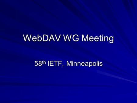 WebDAV WG Meeting 58 th IETF, Minneapolis. Agenda Agenda bashing ACL status Quota Redirect draft Interop report RFC2518bis issues PATCH proposal.