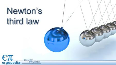 Newton's third law. Forces always come in pairs. If one object puts a force on a second object, the second object always puts an equal and opposite force.