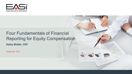 © 2014 Equity Administration Solutions, Inc. All rights reserved. 1 Four Fundamentals of Financial Reporting for Equity Compensation Kathy Biddle, CEP.