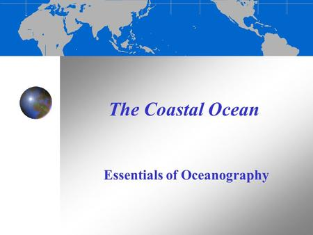 The Coastal Ocean Essentials of Oceanography. Bellwork: 09/14/2011 List as many different types of bodies of water that you can think of: