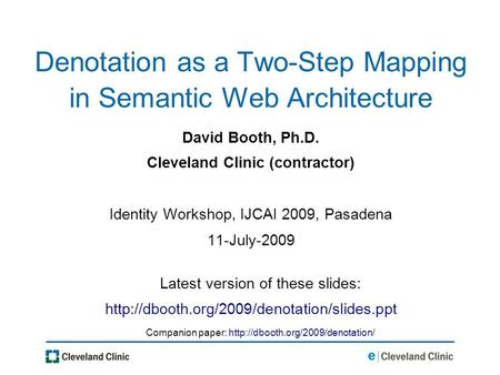 Denotation as a Two-Step Mapping in Semantic Web Architecture David Booth, Ph.D. Cleveland Clinic (contractor) Identity Workshop, IJCAI 2009, Pasadena.