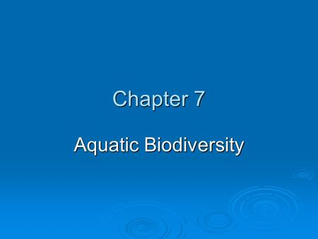 Chapter 7 Aquatic Biodiversity. APES students will discuss the aquatic biodiversity to develop an experiment to test the effects of parasites on an ecosystem.