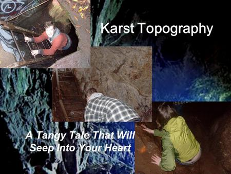 Karst Topography A Tangy Tale That Will Seep Into Your Heart.