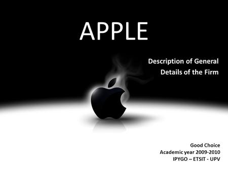 APPLE Good Choice Academic year 2009-2010 IPYGO – ETSIT - UPV Description of General Details of the Firm.