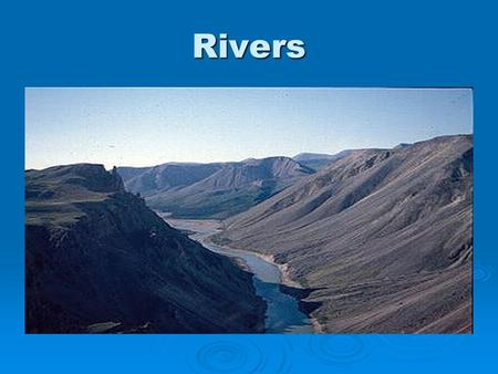 "Rivers. Rivers  Many originate from snowmelt in mountains  Runoff provides rivers with nutrients  Three ""stages"", varying in temperature and velocity."