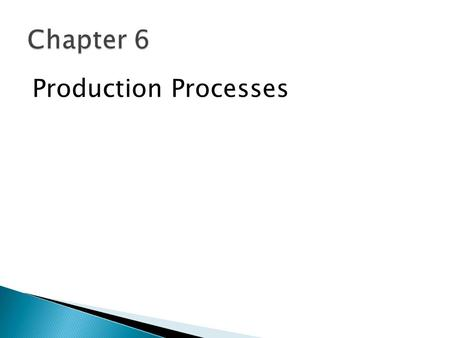 Production Processes. 1. Understand the idea of production process mapping. 2. Demonstrate how production processes are organized. 3. Explain the trade-offs.