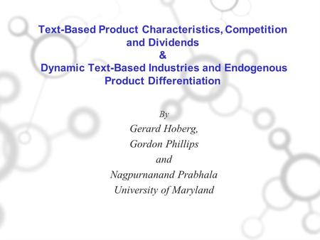 Text-Based Product Characteristics, Competition and Dividends & Dynamic Text-Based Industries and Endogenous Product Differentiation By Gerard Hoberg,