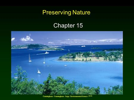 Cunningham - Cunningham - Saigo: Environmental Science 7 th Ed. Preserving Nature Chapter 15.