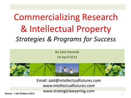 1 By Zaid Hamzah 10 April 2013     Commercializing Research & Intellectual.