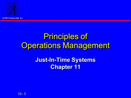 © 1997 Prentice-Hall, Inc. 11- 1 Principles of Operations Management Just-In-Time Systems Chapter 11.
