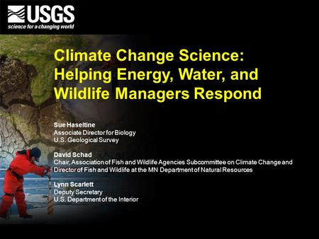 U.S. Department of the Interior U.S. Geological Survey Sue Haseltine Associate Director for Biology U.S. Geological Survey David Schad Chair, Association.
