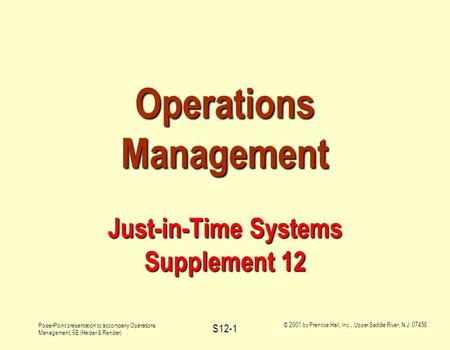 PowerPoint presentation to accompany Operations Management, 6E (Heizer & Render) © 2001 by Prentice Hall, Inc., Upper Saddle River, N.J. 07458 S12-1 Operations.