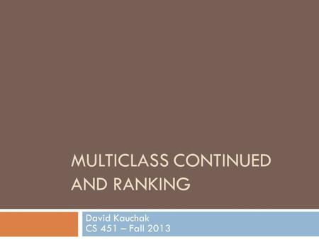 MULTICLASS CONTINUED AND RANKING David Kauchak CS 451 – Fall 2013.
