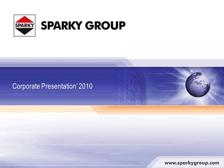 Corporate Presentation' 2010. SPARKY GROUP Sofia, Bulgaria Berlin, Germany Production (1,275 persons) Power Tools Welded constructions, agricultural and.
