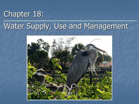 Chapter 18: Water Supply, Use and Management. Overview Water Water Water Supply - A US Example Water Supply - A US Example Water Use Water Use Water Conservation.