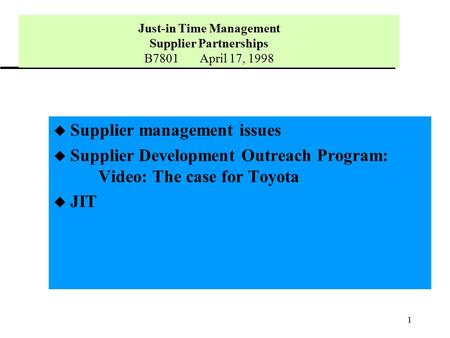 1 u Supplier management issues u Supplier Development Outreach Program: Video: The case for Toyota u JIT Just-in Time Management Supplier Partnerships.