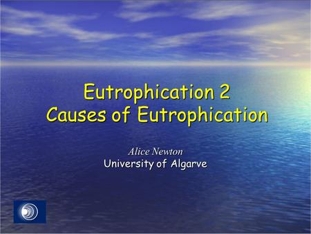 Eutrophication 2 Causes of Eutrophication Alice Newton University of Algarve.