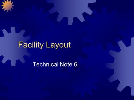 Facility Layout Technical Note 6. Facility Layout Defined Facility layout can be defined as the process by which the placement of departments, workgroups.