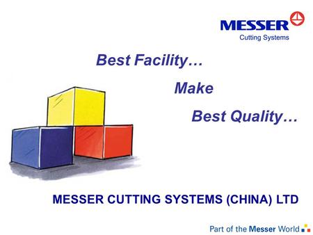 MESSER CUTTING SYSTEMS (CHINA) LTD Best Facility… Make Best Quality…