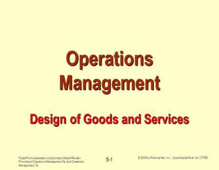 PowerPoint presentation to accompany Heizer/Render - Principles of Operations Management, 5e, and Operations Management, 7e © 2004 by Prentice Hall, Inc.,