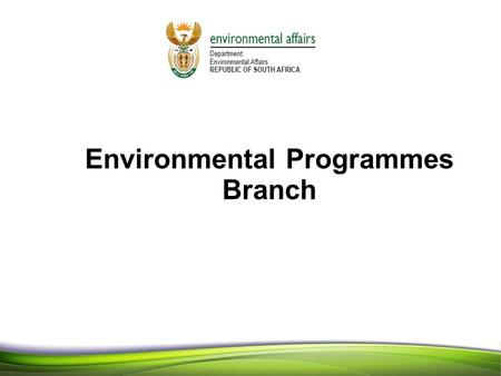 11 1 Environmental Programmes Branch 1. PRESENTATION OVERVIEW  Branch Structure 2012/13  Annual Performance Plan  2011/12 achievements  2012/13 priorities.