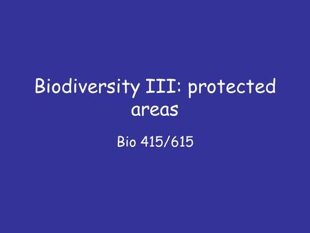 Biodiversity III: protected areas Bio 415/615. Questions 1.What is endemism? 2.What is the congruence criterion for selecting protected areas? 3.How is.