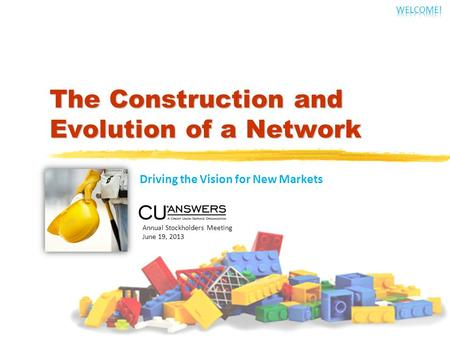 The Construction and Evolution of a Network Driving the Vision for New Markets Annual Stockholders Meeting June 19, 2013.