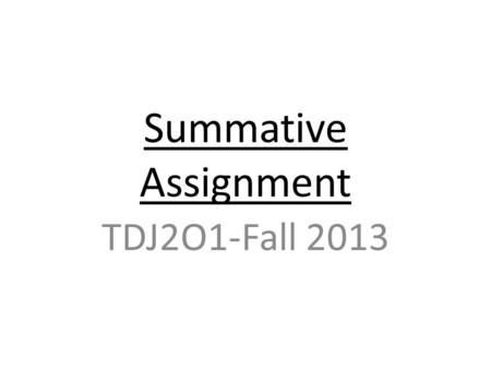 Summative Assignment TDJ2O1-Fall 2013. Due Date: Friday January 10th, 2014 (write this date in agenda) Overdue work loses 2% per day-one week late= -10%.