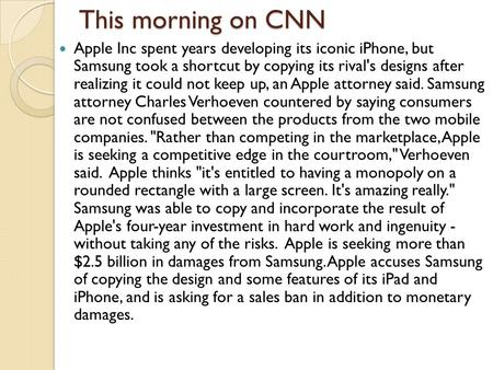 This morning on CNN Apple Inc spent years developing its iconic iPhone, but Samsung took a shortcut by copying its rival's designs after realizing it could.