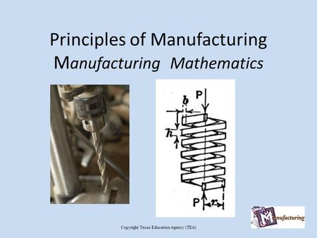 Principles of Manufacturing M anufacturing Mathematics Copyright Texas Education Agency (TEA)