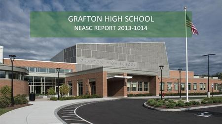 GRAFTON HIGH SCHOOL NEASC REPORT 2013-1014. The Accreditation Cycle Evaluation Visit Ten Year Cycle Self-Study Pre-Self-Study Report Follow-Up Two-Year.