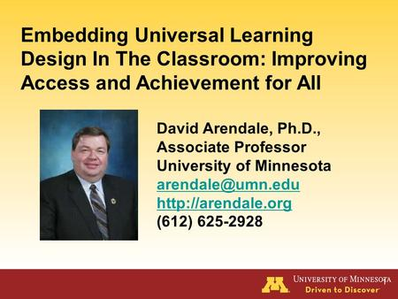 Embedding Universal Learning Design In <strong>The</strong> Classroom: Improving Access and Achievement for All David Arendale, Ph.D., Associate Professor University of.