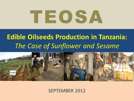 Edible Oilseeds Production in Tanzania: The Case of Sunflower and Sesame SEPTEMBER 2012 TEOSA.