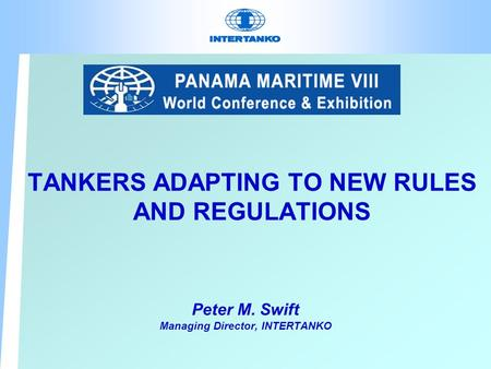 TANKERS ADAPTING TO NEW RULES AND REGULATIONS Peter M. Swift Managing Director, INTERTANKO.