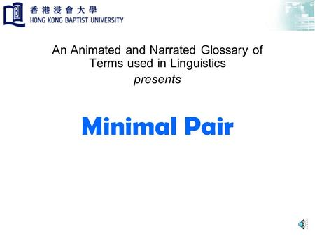 Minimal Pair An Animated and Narrated Glossary of Terms used in Linguistics presents.
