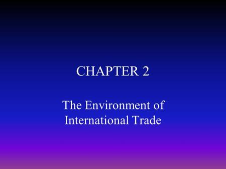 CHAPTER 2 The Environment of International Trade.