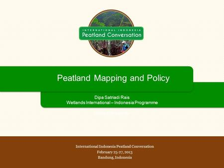 Peatland Mapping and Policy Dipa Satriadi Rais Wetlands International – Indonesia Programme International Indonesia Peatland Conversation February 25-27,