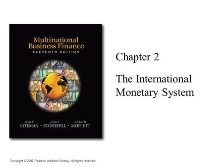 Copyright © 2007 Pearson Addison-Wesley. All rights reserved. Chapter 2 The International Monetary System.