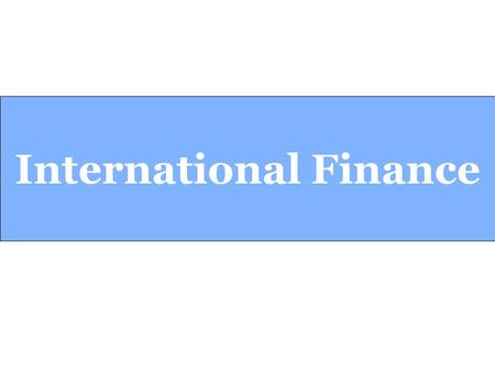 International Finance. 2 Why is International Finance Important?