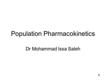 1 Population Pharmacokinetics Dr Mohammad Issa Saleh.