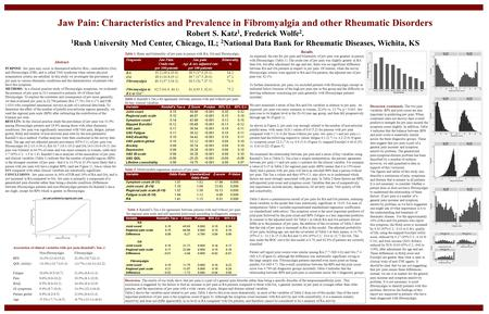 Jaw Pain: Characteristics and Prevalence in Fibromyalgia and other Rheumatic Disorders Robert S. Katz 1, Frederick Wolfe 2. 1 Rush University Med Center,