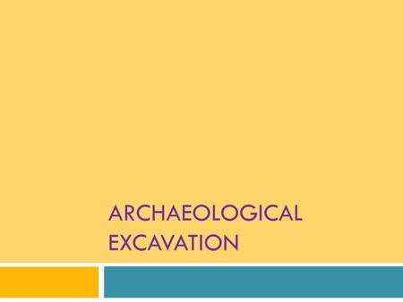"ARCHAEOLOGICAL EXCAVATION. Why Excavate? ""Archaeology is Destruction"" Mortimer Wheeler.  To obtain material for radiometric dating.  To obtain evidence."
