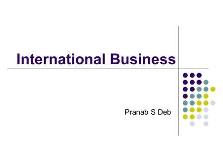 International Business Pranab S Deb. Schedule of Lecture International distribution channels Global advertising.