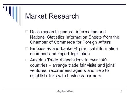 Market Research  Desk research: general information and National Statistics Information Sheets from the Chamber of Commerce for Foreign Affairs  Embassies.