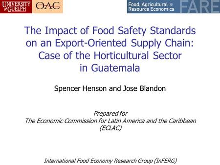 International Food Economy Research Group (InFERG) The Impact of Food Safety Standards on an Export-Oriented Supply Chain: Case of the Horticultural Sector.