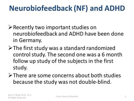 Neurobiofeedback (NF) and ADHD  Recently two important studies on neurobiofeedback and ADHD have been done in Germany.  The first study was a standard.